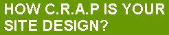 How CRAP Is Your Design