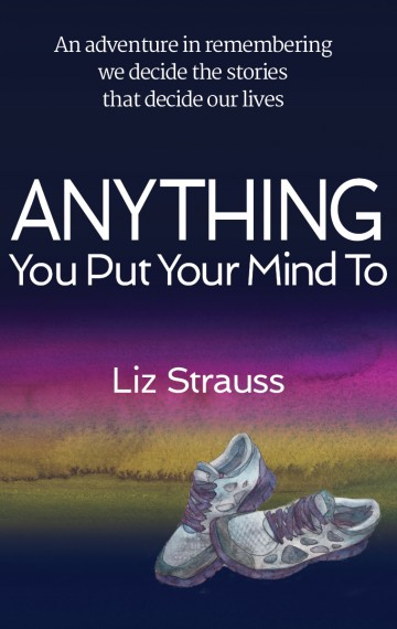 Order Now — Anything You Put Your Mind To by Liz Strauss