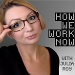 How we work now podcast